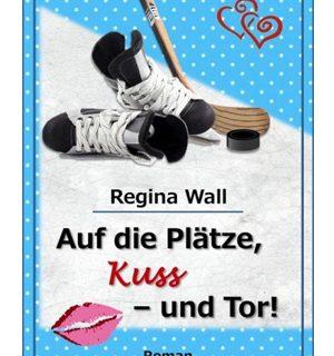 Auf die Plätze Kuss und Tor! - Regina Wall