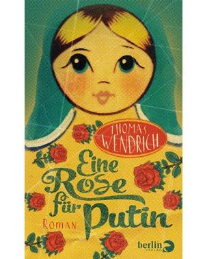 Eine Rose für Putin – Thomas Wendrich