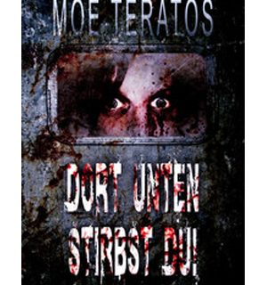 Dort unten stirbst du - Moe Teratos
