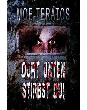 Dort unten stirbst du – Moe Teratos