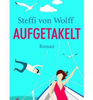 Aufgetakelt - Steffi von Wolff