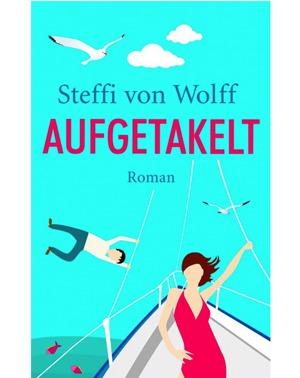 Aufgetakelt – Steffi von Wolff