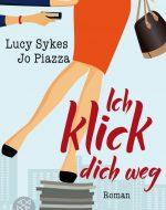 Ich klick dich weg - Lucy Sykes, Jo Piazza