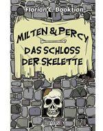 Milten & Percy: Das Schloss der Skelette - Florian C. Booktian