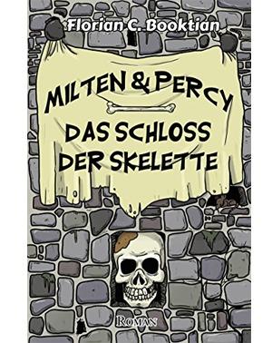 Milten & Percy: Das Schloss der Skelette – Florian C. Booktian