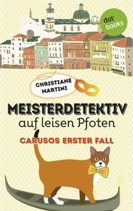 Meisterdetektiv auf leisten Pfoten. Carusos erster Fall – Christiane Martini