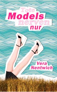 Tote Models nerven nur – Vera Nentwich