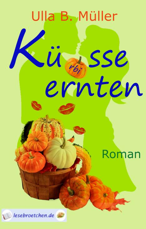 Küsse ernten – Ulla B. Müller