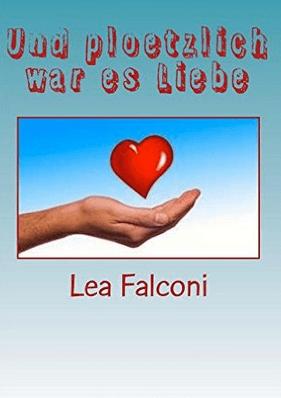 Und plötzlich war es Liebe – Lea Falconi