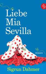 Liebe, Mia, Sevilla - Sigrun Dahmer