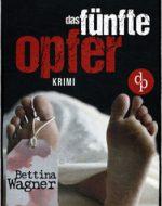 Das fünfte Opfer - Bettina Wagner