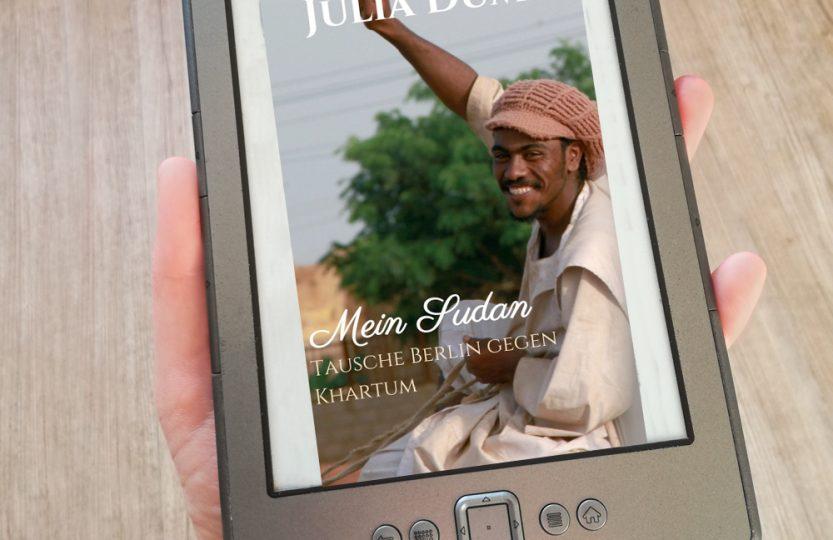 Mein Sudan: Tausche Berlin gegen Khartum - Julia Dümer