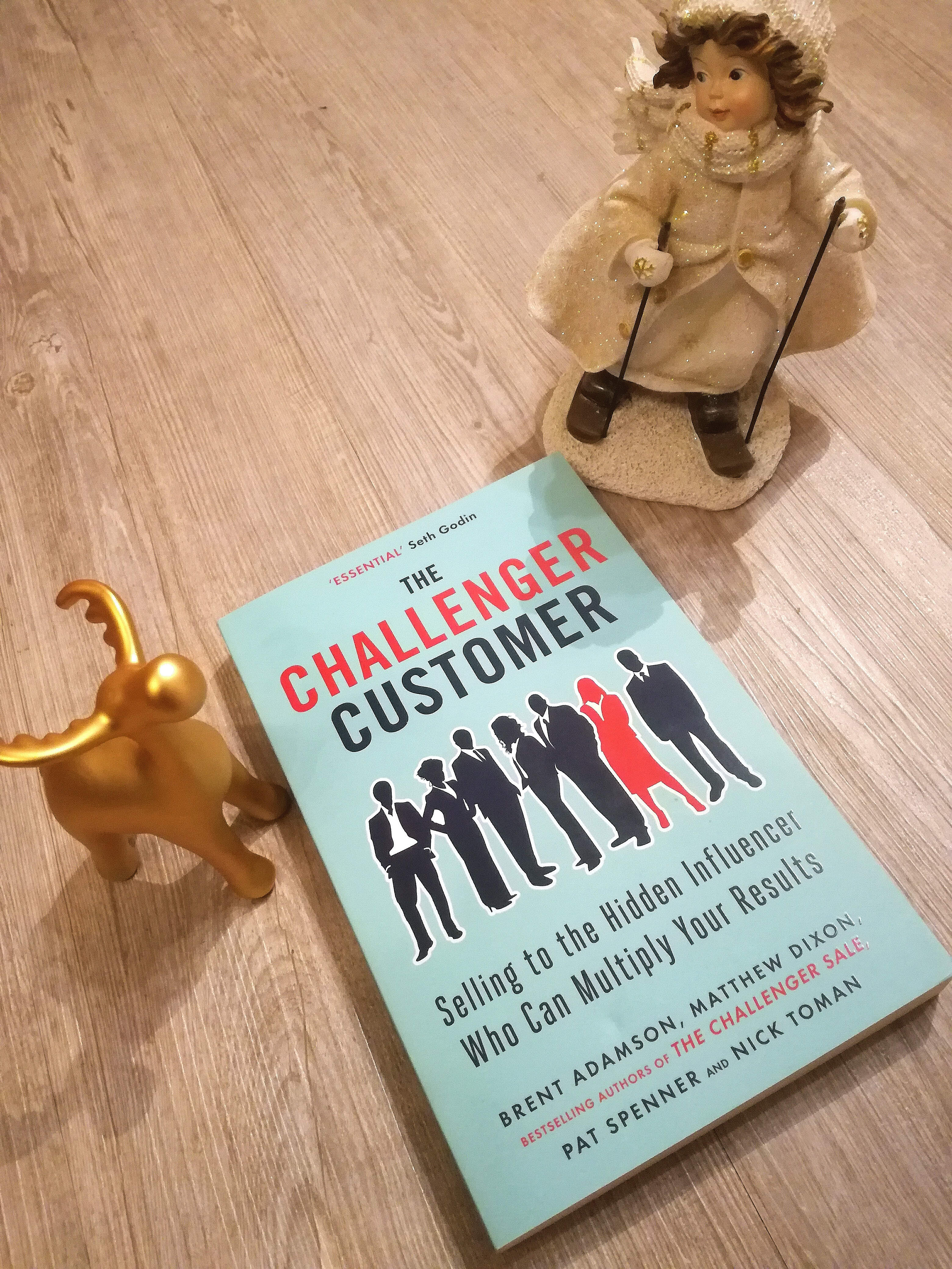 The Challenger Customer: Selling to the Hidden Influencer Who Can Multiply Your Results – Brent Adamson, Matthew Dixon, Pat Spenner and Nick Toman
