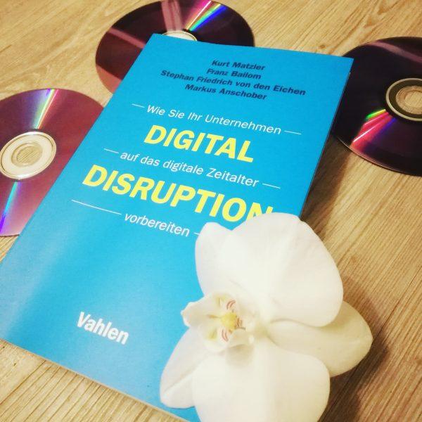 Digital Disruption: Wie Sie Ihr Unternehmen auf das digitale Zeitalter vorbereiten – Matzler, Bailom, von den Eichen, Anschober