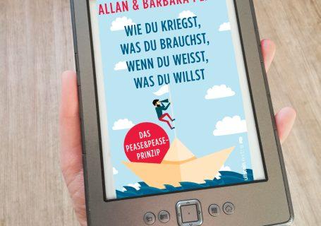 Wie du kriegst, was du brauchst, wenn du weißt, was du willst - Allan & Barbara Pease