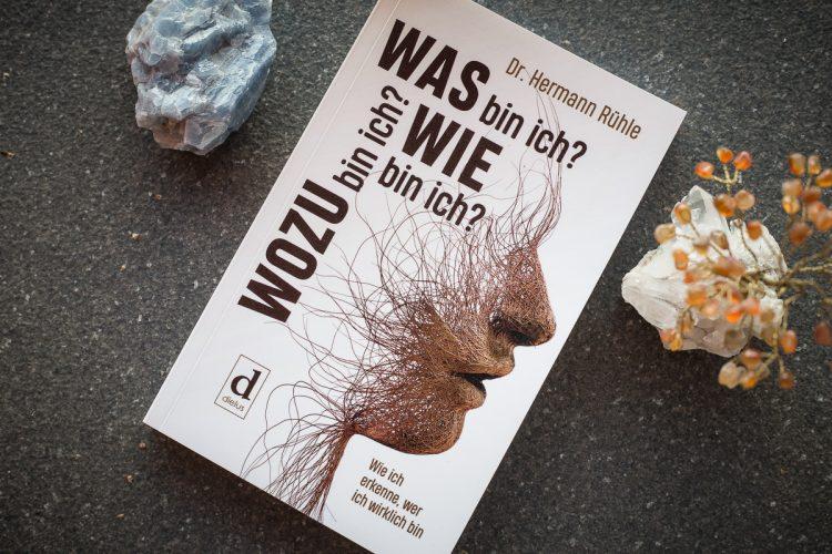 Was bin ich? Wie bin ich? Wozu bin ich? – Dr. Hermann Rühle